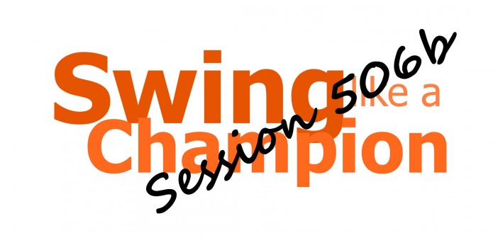 Swing Like a Champion Session 506b